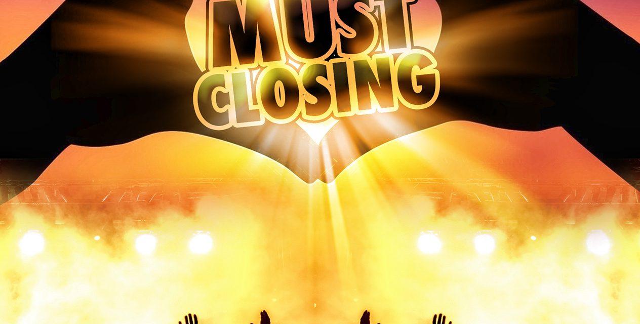 MUST CLOSING